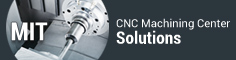 MIT- CNC Machining Center Solutions